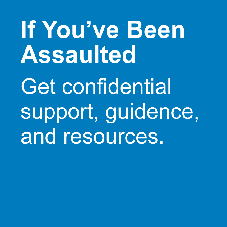 If you've been assaulted, get confidential support, guidance, and resources.