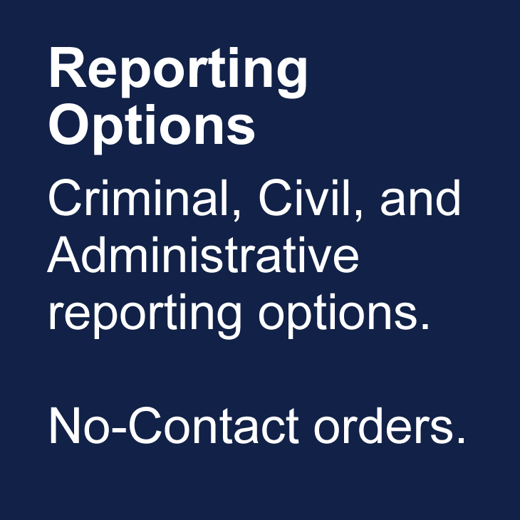 Reporting and non-reporting options: Criminal, civil, and administrative reporting options; No-contact orders.