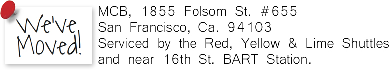 We've Moved! MCB, 1855 Folsom St. #655, San Francisco, Ca. 94103, Serviced by the Red, Yellow & Lime Shuttles, and near 16th St. BART Station.